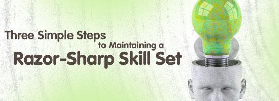 Three Simple Steps to Maintaining a Razor-Sharp Skill Set