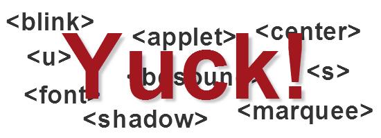 Revenge of the fallen markup -- deprecated code still exists in modern web designs.