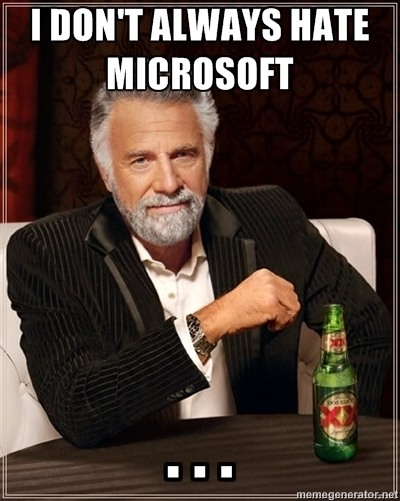 I don't always hate Microsoft ...