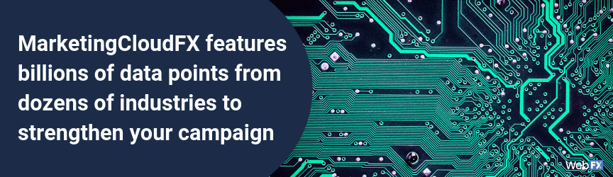 MarketingCloudFX features billions of data points from dozens of industries to strengthen your campaign