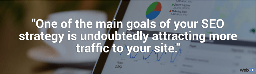 one of the main goals of your seo strategy is to attract more traffic