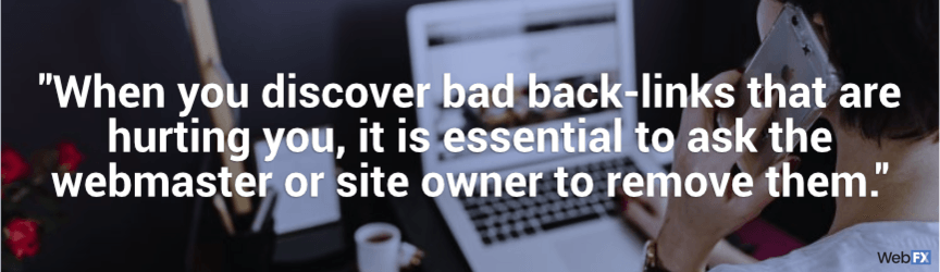 when you discover bad back links that are hurting you, it's essential to ask the webmaster to remove them