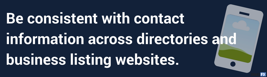 be sonsistent with contact information across directories and business listing websites