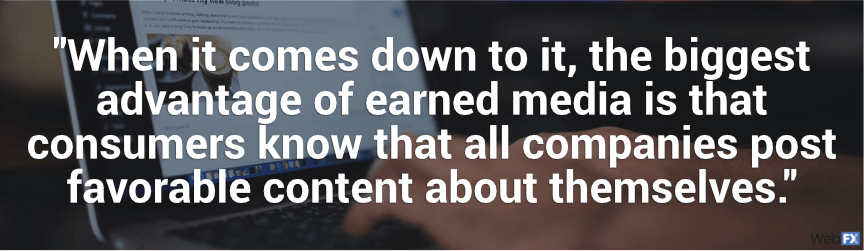 the biggest advantage of earned media is that consumers know that all companies post favorable content about themselves
