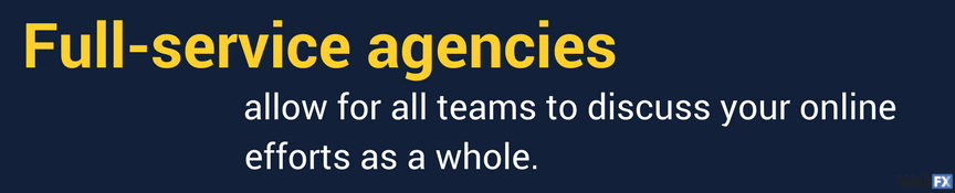 full service agencies allow teams to talk about your strategy as a whole