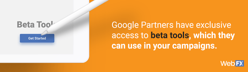 Google Partners have exclusive access to beta tools