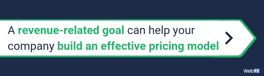 A revenue-related goal can help your company build an effective pricing model