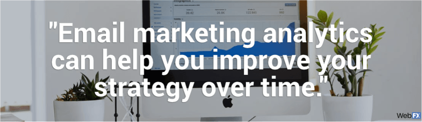 email marketing analytics can help you improve your strategy over time
