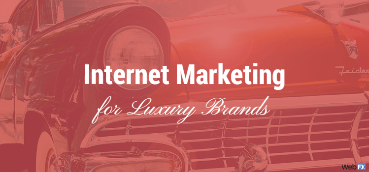 Internet Marketing for Luxury Brands