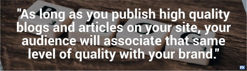 as long as you publish high-quality blogs, your audience will associate that quality with your brand
