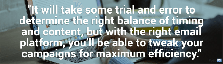 it'll take trial and error to determine the right balance of timing and content for emails