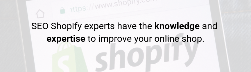 Shopify SEO experts have the knowledge and expertise to improve your online shop