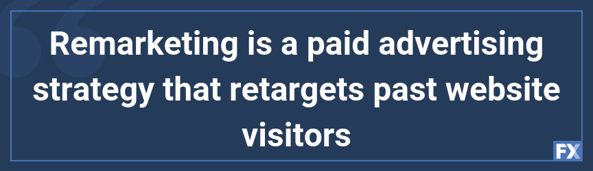 Remarketing is a paid advertising strategy that retargets past website visitors
