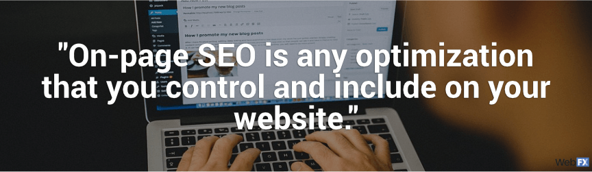 on-page seo is any optimizatino that you control and include on your website